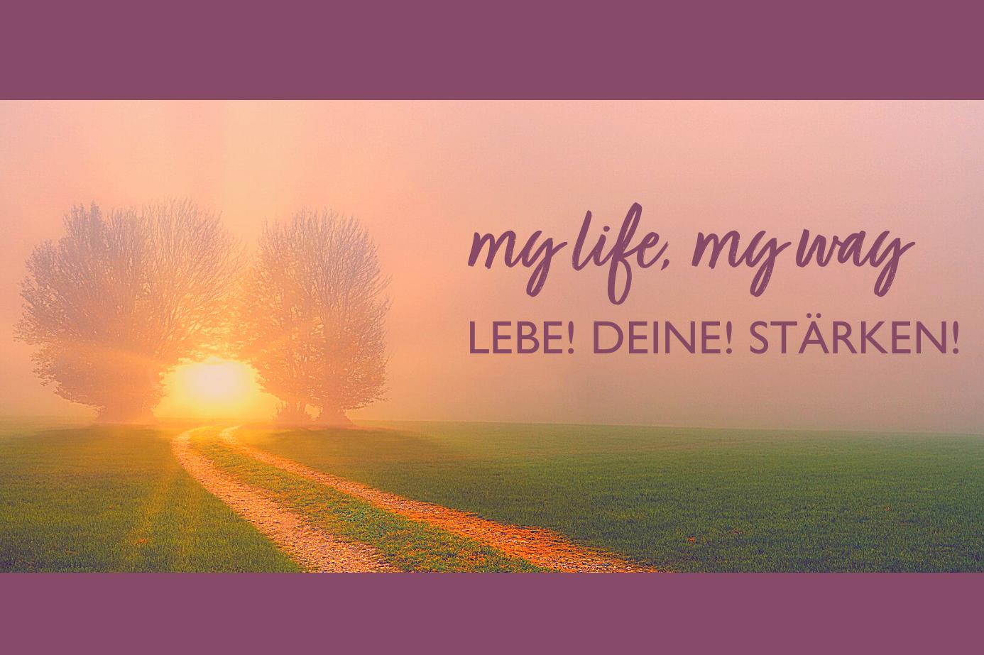 my life, my way - LEBE! DEINE! STÄRKEN